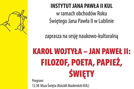 Karol Wojtyła – Jan Paweł II:  filozof, poeta, papież, święty