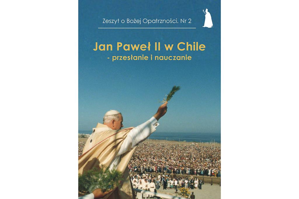Zeszyt oBożej Opatrzności Jan Paweł II wChile – przesłanie inauczanie