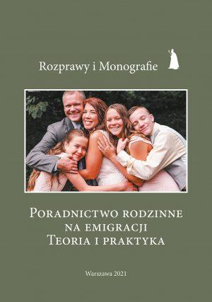 Poradnictwo rodzinne na emigracji. Teoria i praktyka, Instytut Papieża Jana Pawła II, Warszawa 2021