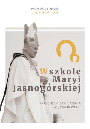 Wincenty Łaszewski, Wojciech Dec, W szkole Maryi Jasnogórskiej. Katechezy zawierzenia św. Jana Pawła II, Instytut Papieża Jana Pawła II, Warszawa 2020.