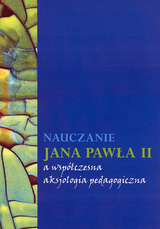 ipjp2 | Nauczanie Jana Pawła II awspółczesna aksjologia pedagogiczna, red. J. Placha, W. Sroczyński, E. Wolter, Instytut Papieża Jana Pawła II, Warszawa 2008