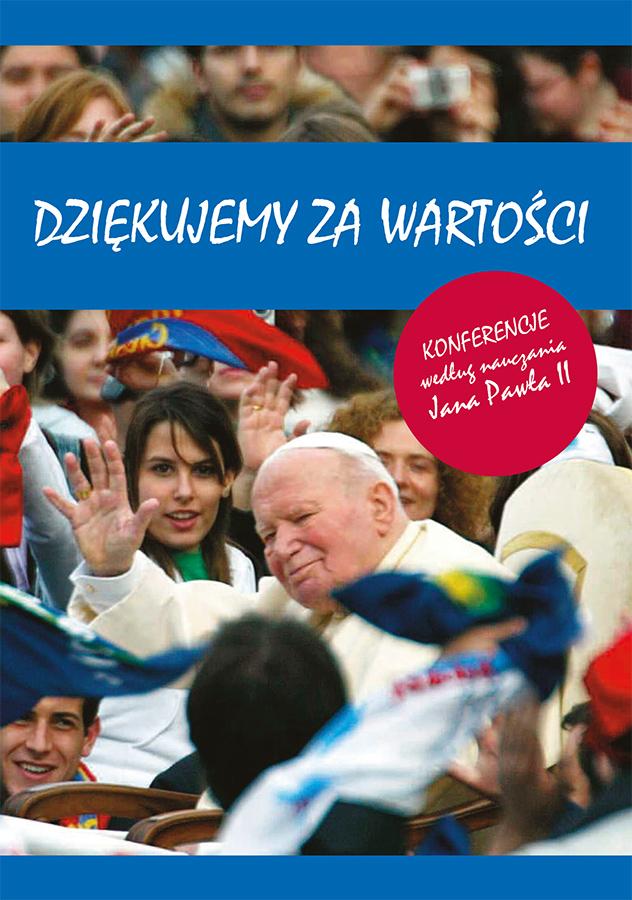 ipjp2 | Ks.Zdzisław Struzik, Dziękujemy zawartości. Konferencje według nauczania Jana Pawła II, wyd. 2, Instytut Papieża Jana Pawła II, Warszawa 2013