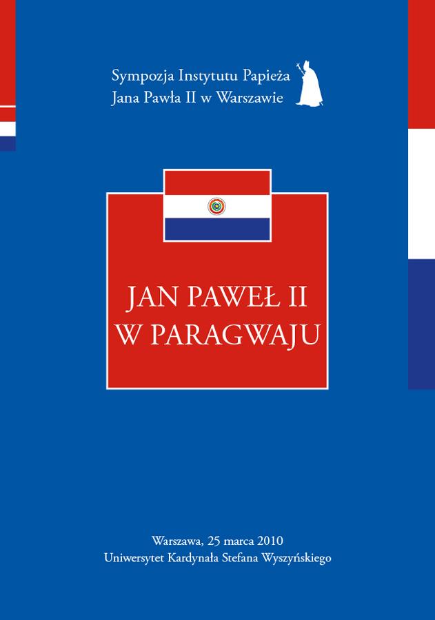 Jan Paweł II wParagwaju (Sympozja Instytutu Papieża Jana Pawła II wWarszawie t. 11), red. Z. Struzik, T. Szyszka, Warszawa 2014