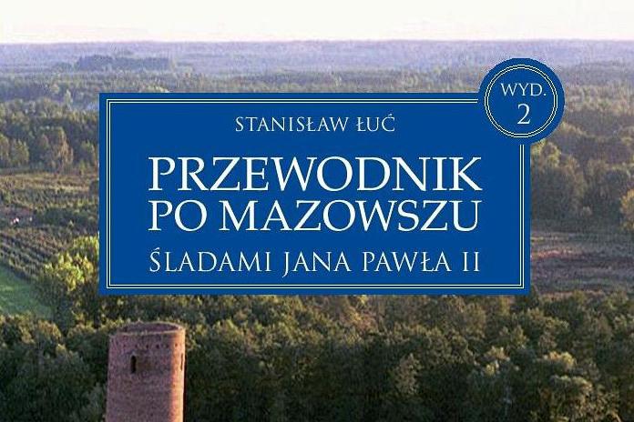 Stanisław Łuć, Przewodnik poMazowszu śladami Jana Pawła II, wyd. II poszerzone