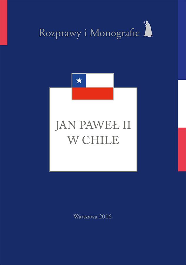ipjp2 | Jan Paweł II wChile (Rozprawy iMonografie t. 16), red. Z. Struzik, T. Szyszka, Instytut Papieża Jana Pawła II, Warszawa 2016