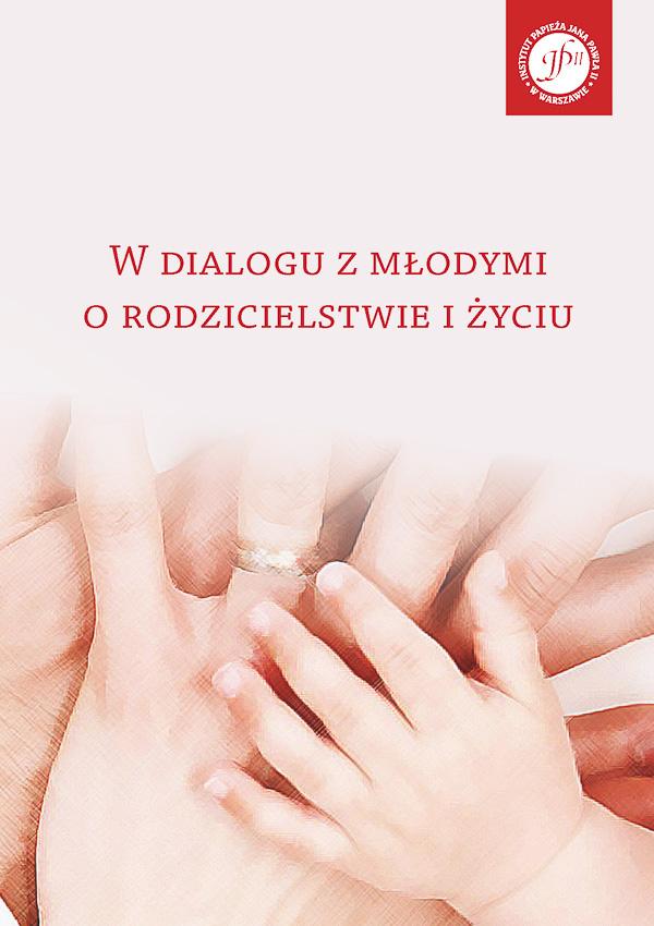ipjp2 | Wdialogu zmłodymi orodzicielstwie iżyciu, red. M. Brzeziński, Instytut Papieża Jana Pawła II, Warszawa 2017