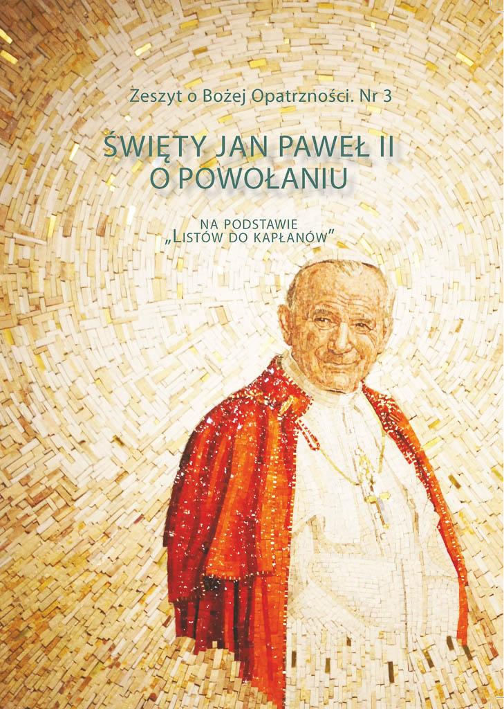 """Zeszyt oBożej Opatrzności nr3: Święty Jan Paweł Ii opowołaniu napodstawie """"Listów dokapłanów"""""""