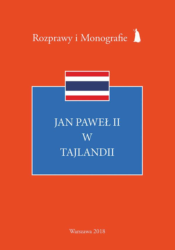 ipjp2 | Jan Paweł II wTajlandii (Rozprawy iMonografie 25), red. W. Kluj, Instytut Papieża Jana Pawła II, Warszawa 2018
