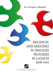 Ks. Grzegorz Adamiak, Recepcja myśli misyjnej wdiecezji płockiej wlatach 1908-2015, Instytut Papieża Jana Pawła II, Warszawa 2020.