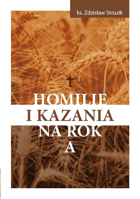 Ks. Zdzisław Struzik, Homilie i kazania na rok A, Instytut Papieża Jana Pawła II, Warszawa 2021