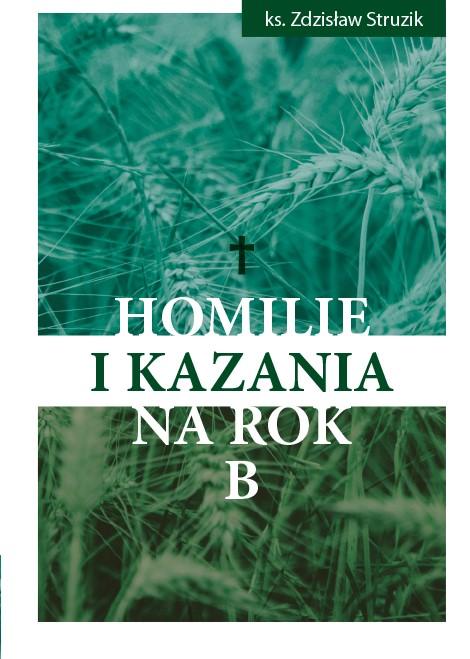 Ks. Zdzisław Struzik, Homilie i kazania na rok B, Instytut Papieża Jana Pawła II, Warszawa 2021