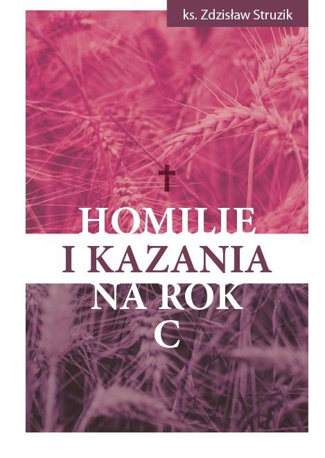 Ks. Zdzisław Struzik, Homilie i kazania na rok C, Instytut Papieża Jana Pawła II, Warszawa 2021