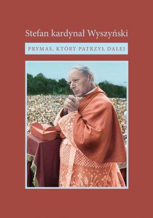 Stefan kardynał Wyszyński - Prymas, który patrzył dalej, DVD, Instytut Papieża Jana Pawła II, Warszawa 2020.
