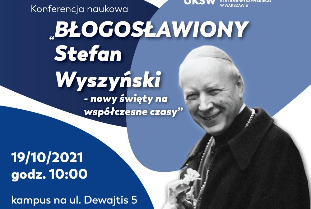 """Konferencja naukowa """"Błogosławiony Stefan Wyszyński – nowy święty nawspółczesne czasy"""""""