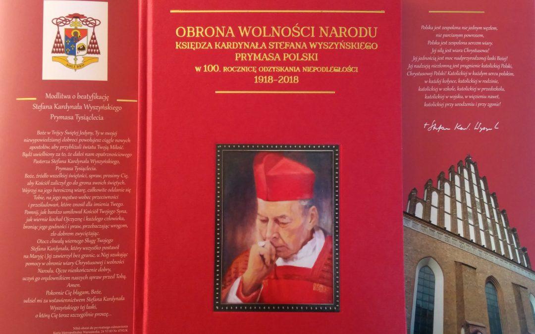 Obrona wolności Narodu księdza kardynała Stefana Wyszyńskiego Prymasa Polski. W100. Rocznicę odzyskania Niepodległości (1918-2018)